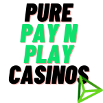 pure pay n play casinos